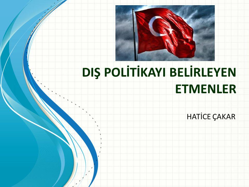 DIŞ POLİTİKAYI BELİRLEYEN ETMENLER
