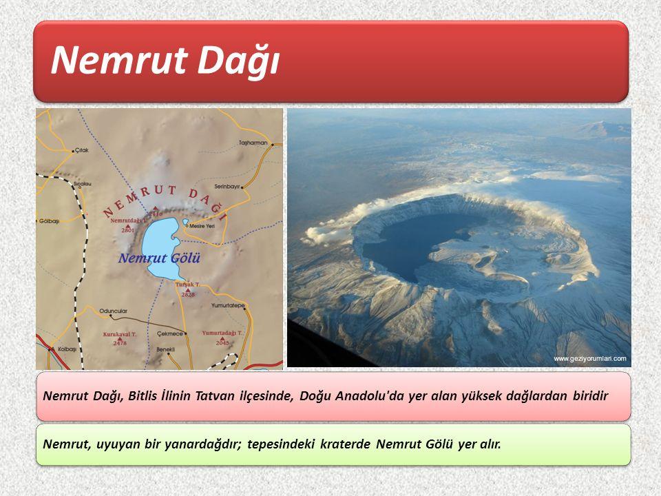 Nemrut Dağı Nemrut Dağı, Bitlis İlinin Tatvan ilçesinde, Doğu Anadolu da yer alan yüksek dağlardan biridir.