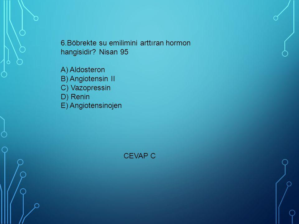 6. Böbrekte su emilimini arttıran hormon hangisidir