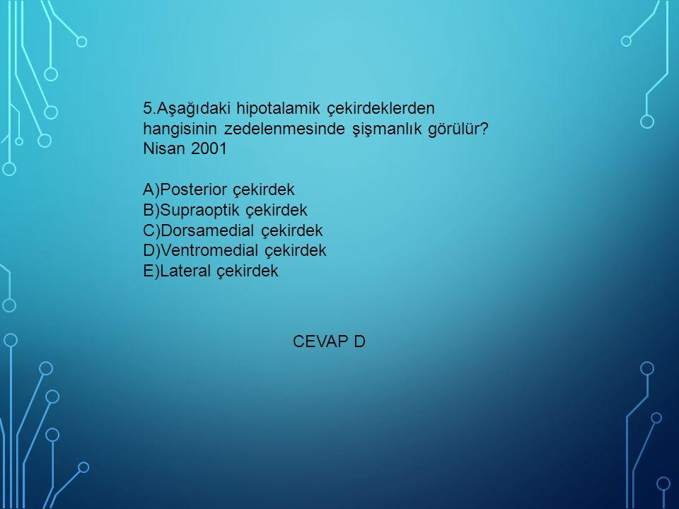 5.Aşağıdaki hipotalamik çekirdeklerden hangisinin zedelenmesinde şişmanlık görülür Nisan 2001 A)Posterior çekirdek B)Supraoptik çekirdek C)Dorsamedial çekirdek D)Ventromedial çekirdek E)Lateral çekirdek