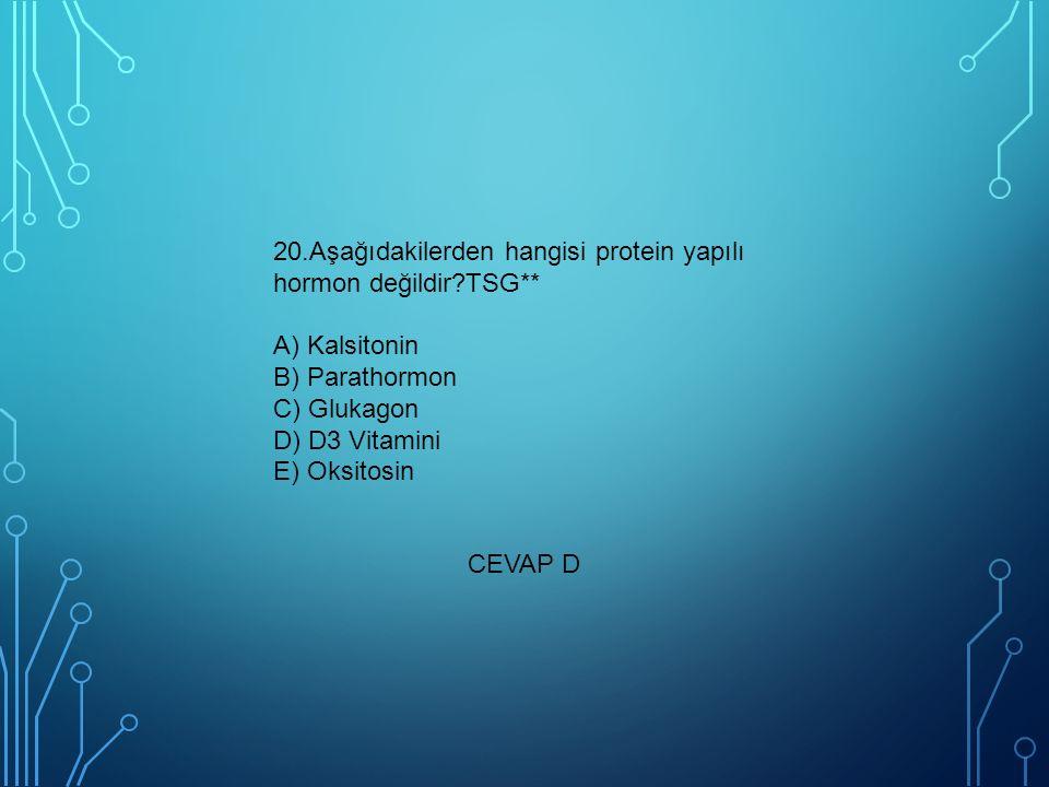 20. Aşağıdakilerden hangisi protein yapılı hormon değildir. TSG