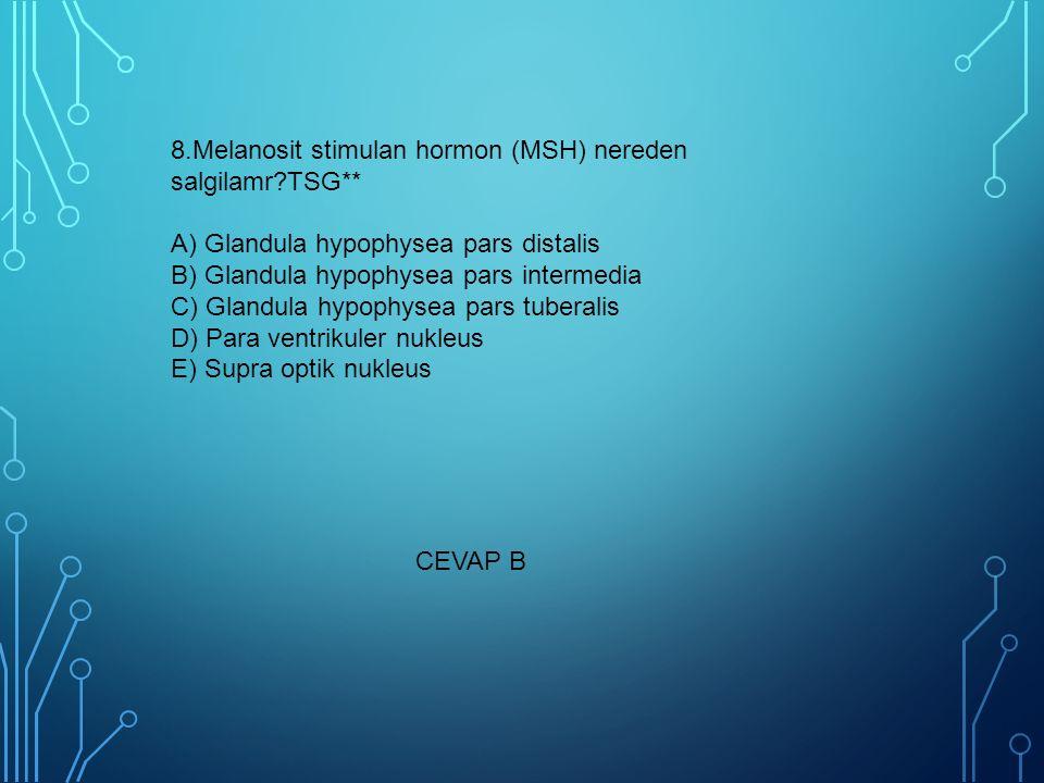 8. Melanosit stimulan hormon (MSH) nereden salgilamr. TSG