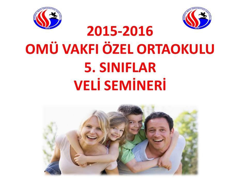 2015-2016 OMÜ VAKFI ÖZEL ORTAOKULU 5. SINIFLAR VELİ SEMİNERİ