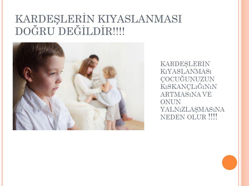 KARDEŞLERİN KIYASLANMASI DOĞRU DEĞİLDİR!!!!