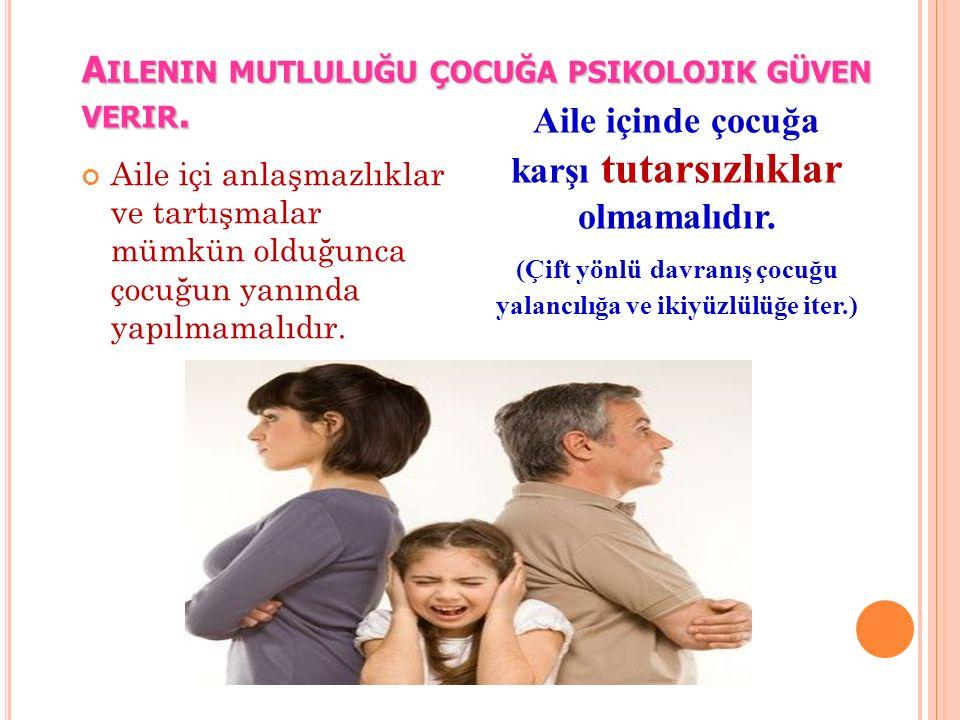 Ailenin mutluluğu çocuğa psikolojik güven verir.