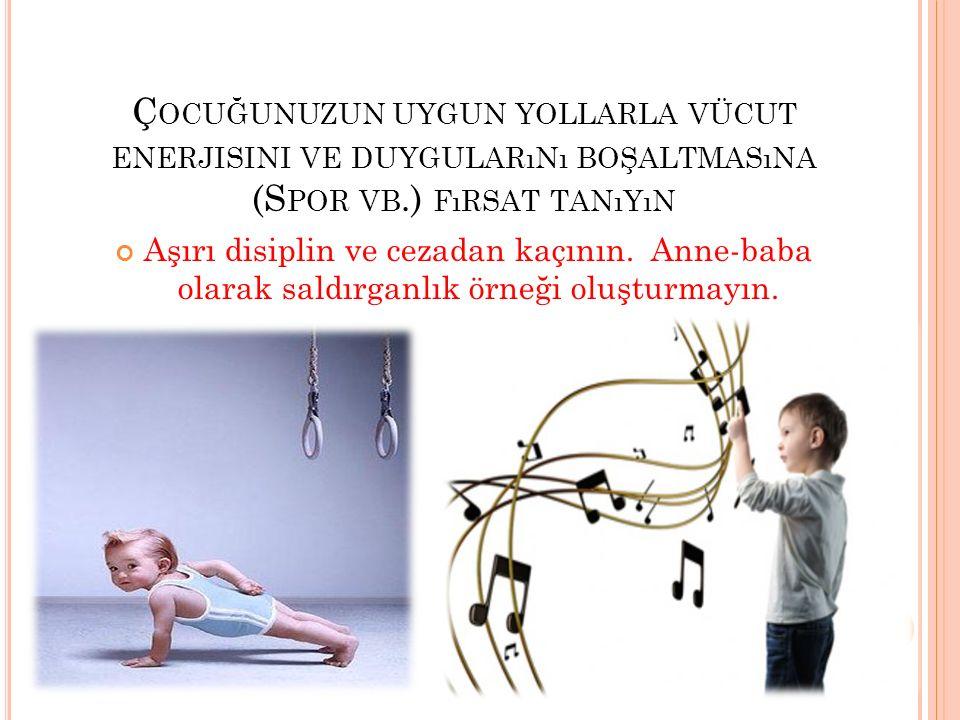Çocuğunuzun uygun yollarla vücut enerjisini ve duygularını boşaltmasına (Spor vb.) fırsat tanıyın