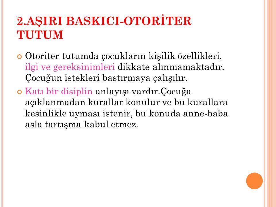 2.AŞIRI BASKICI-OTORİTER TUTUM
