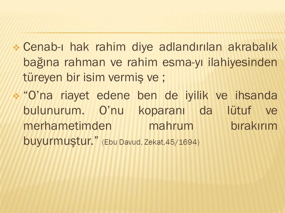 Cenab-ı hak rahim diye adlandırılan akrabalık bağına rahman ve rahim esma-yı ilahiyesinden türeyen bir isim vermiş ve ;