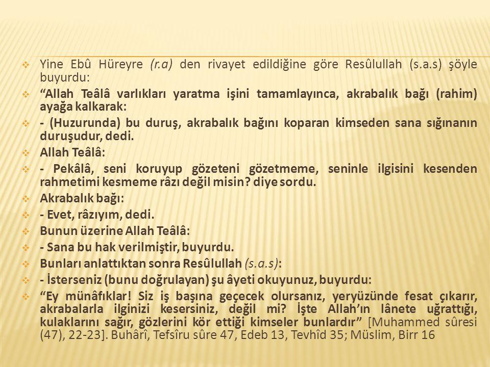 Yine Ebû Hüreyre (r. a) den rivayet edildiğine göre Resûlullah (s. a