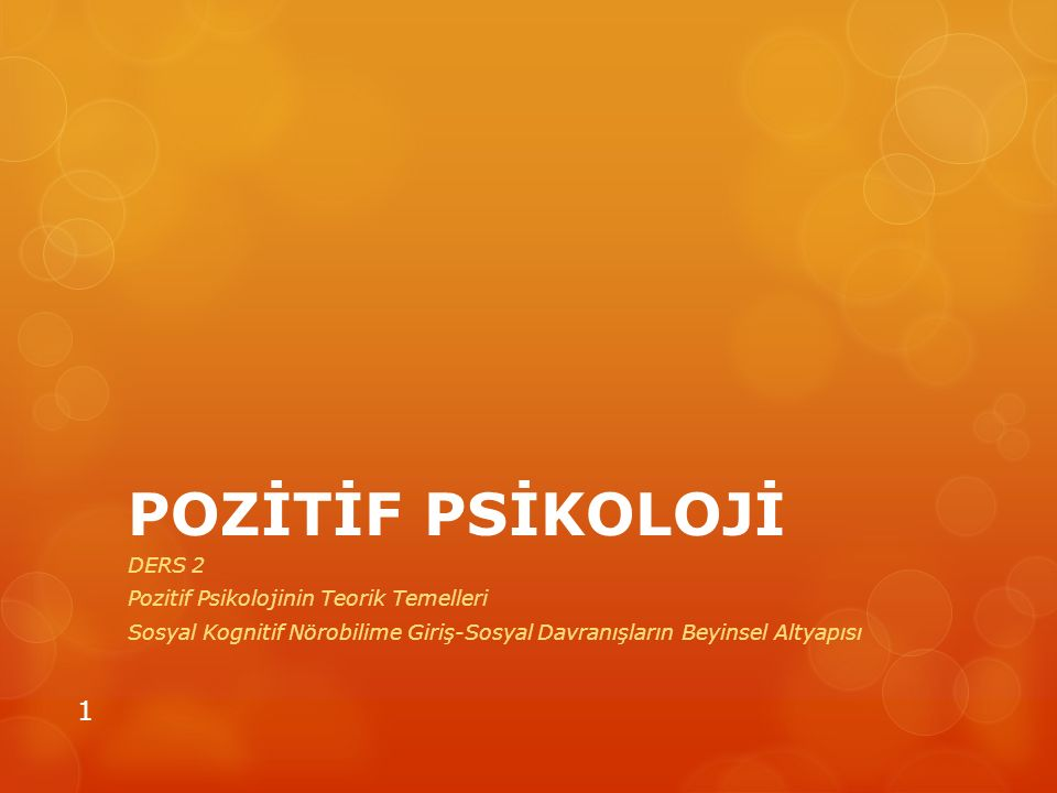 POZİTİF PSİKOLOJİ DERS 2 Pozitif Psikolojinin Teorik Temelleri
