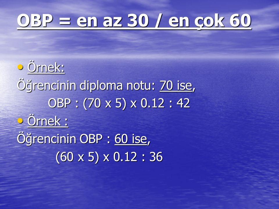 OBP = en az 30 / en çok 60 Örnek: Öğrencinin diploma notu: 70 ise,