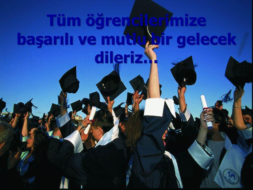 başarılı ve mutlu bir gelecek dileriz…