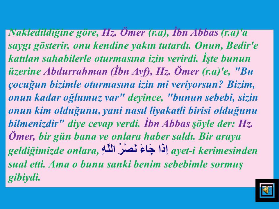 Nakledildiğine göre, Hz. Ömer (r. a), İbn Abbas (r