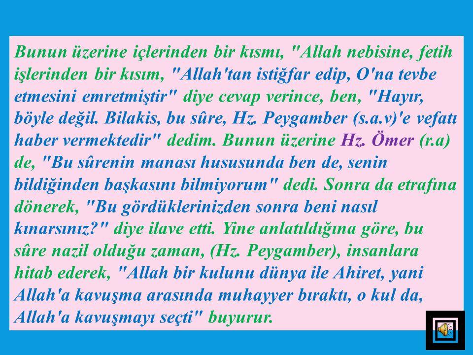 Bunun üzerine içlerinden bir kısmı, Allah nebisine, fetih işlerinden bir kısım, Allah tan istiğfar edip, O na tevbe etmesini emretmiştir diye cevap verince, ben, Hayır, böyle değil.