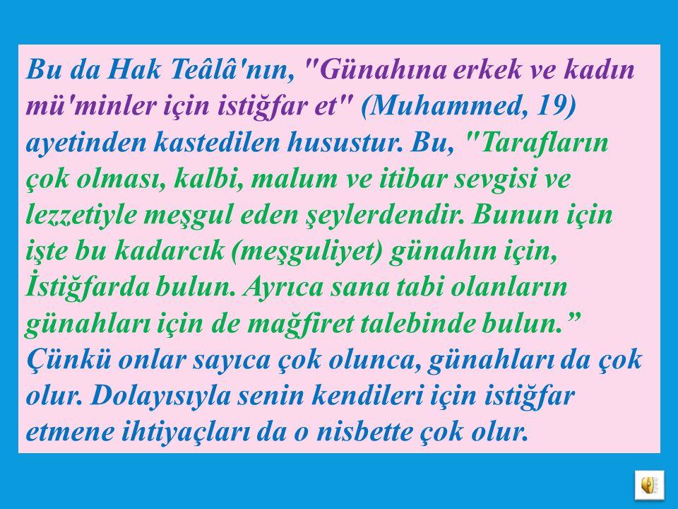 Bu da Hak Teâlâ nın, Günahına erkek ve kadın mü minler için istiğfar et (Muhammed, 19) ayetinden kastedilen husustur.