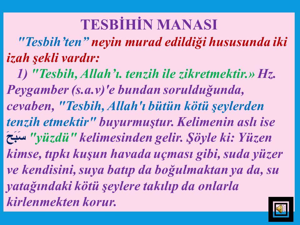 TESBİHİN MANASI Tesbih'ten neyin murad edildiği hususunda iki izah şekli vardır: