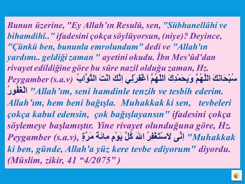 Bunun üzerine, Ey Allah'ın Resulü, sen, Sübhanellâhi ve bihamdihî