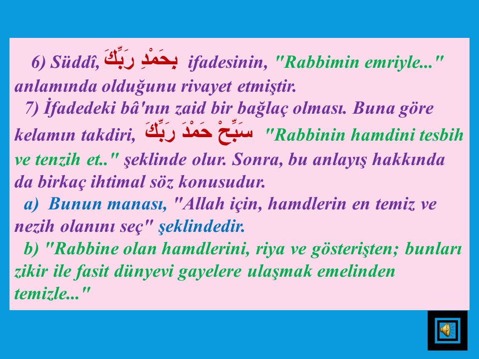 6) Süddî, بِحَمْدِ رَبِّكَ ifadesinin, Rabbimin emriyle