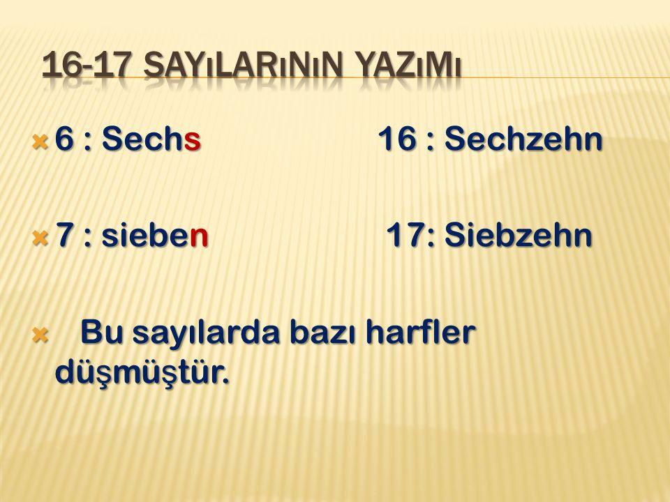 16-17 sayılarının yazımı 6 : Sechs 16 : Sechzehn
