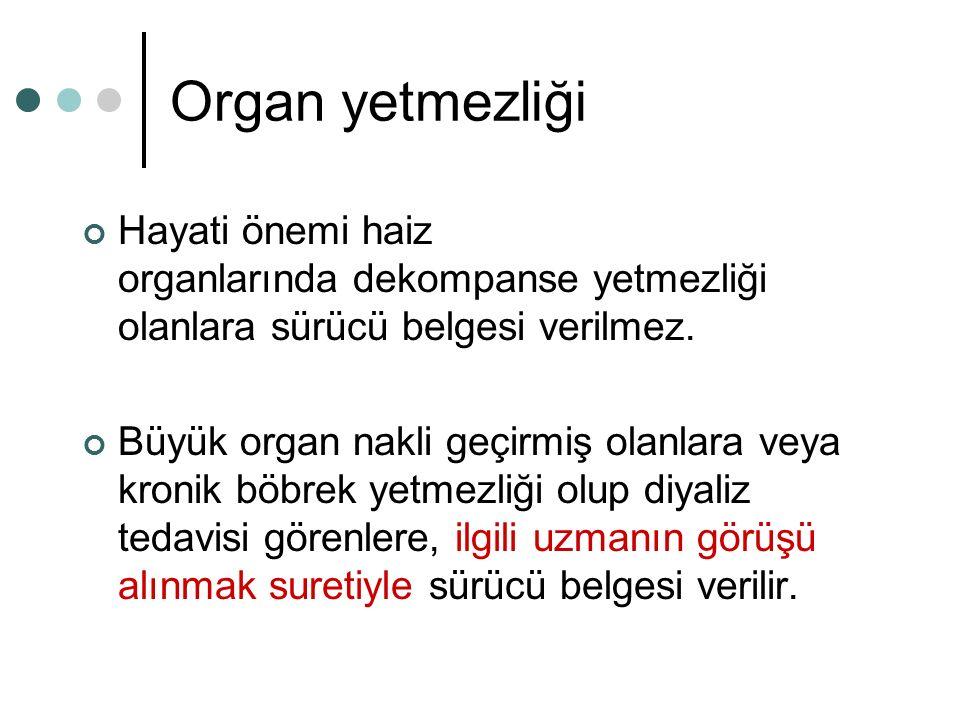 Organ yetmezliği Hayati önemi haiz organlarında dekompanse yetmezliği olanlara sürücü belgesi verilmez.
