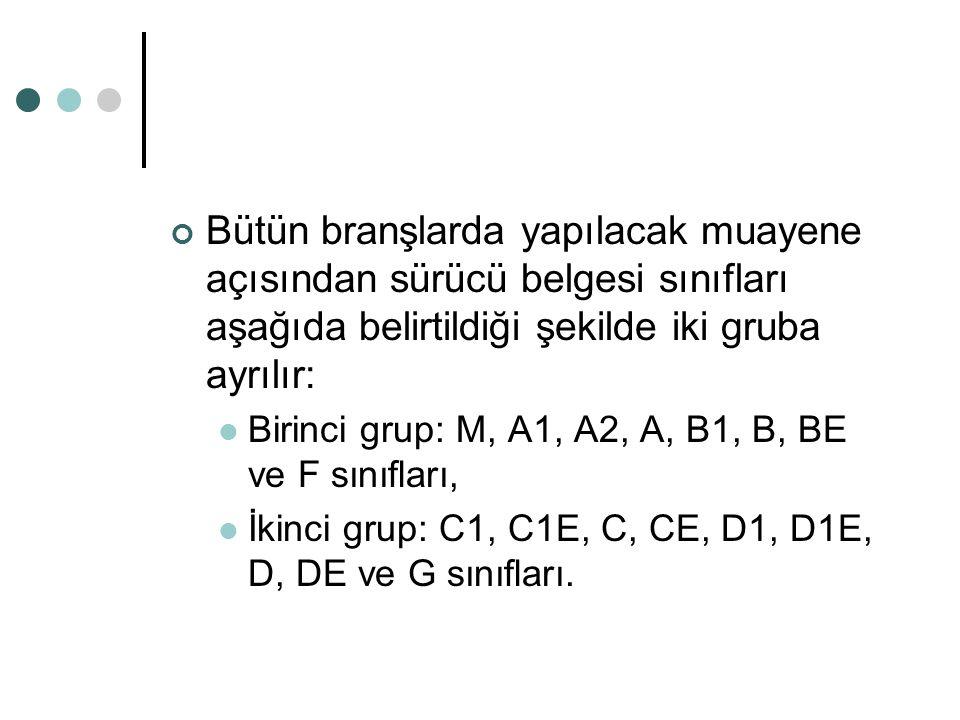 Bütün branşlarda yapılacak muayene açısından sürücü belgesi sınıfları aşağıda belirtildiği şekilde iki gruba ayrılır: