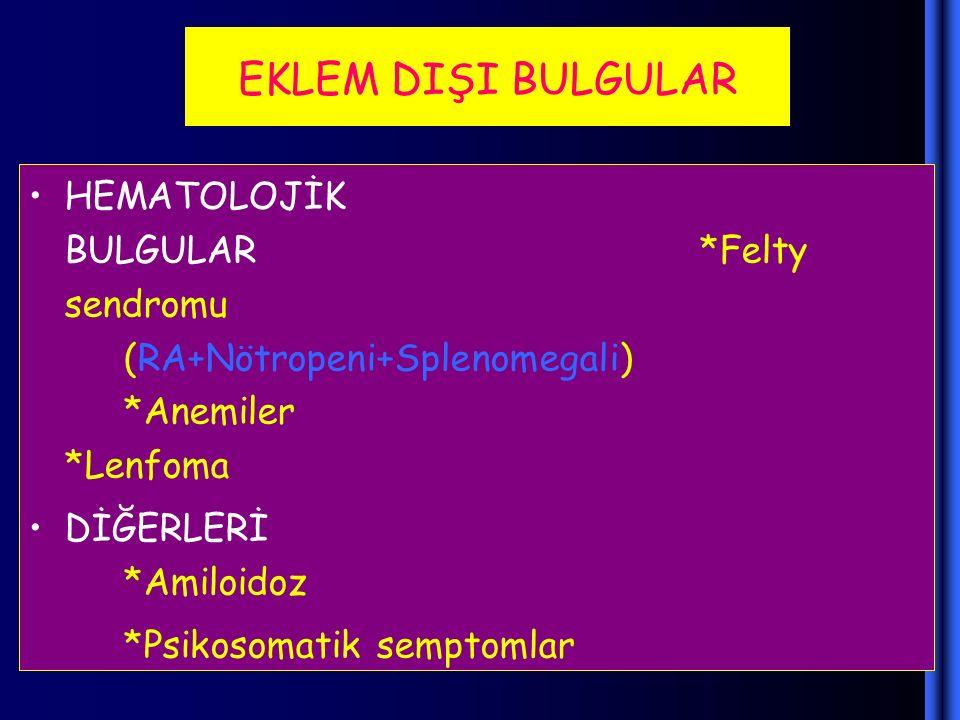 EKLEM DIŞI BULGULAR HEMATOLOJİK BULGULAR *Felty sendromu (RA+Nötropeni+Splenomegali) *Anemiler *Lenfoma.