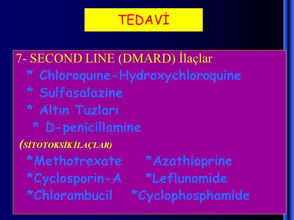TEDAVİ 7- SECOND LINE (DMARD) İlaçlar. * Chloroquıne-Hydroxychloroquine. * Sulfasalazine. * Altın Tuzları.