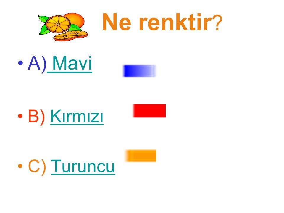 Ne renktir A) Mavi B) Kırmızı C) Turuncu