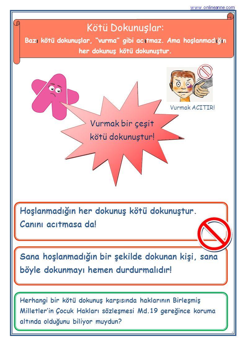 www.onlineanne.com Kötü Dokunuşlar: Bazııı kötü dokunuşlar, vurma gibi acıııtmaz. Ama hoşlanmadııığııın her dokunuş kötü dokunuştur.