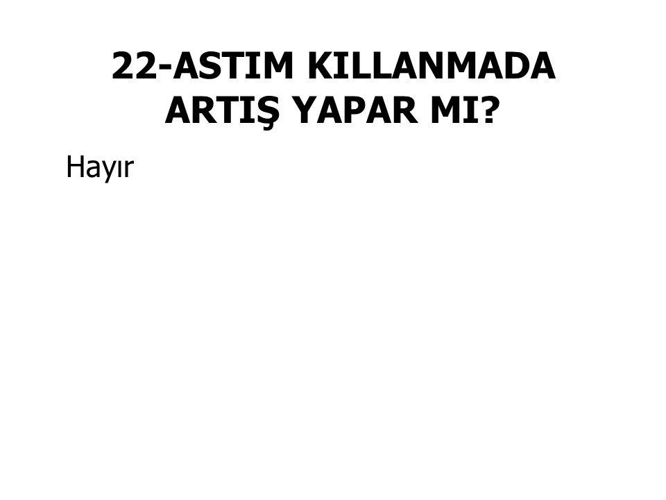 22-ASTIM KILLANMADA ARTIŞ YAPAR MI