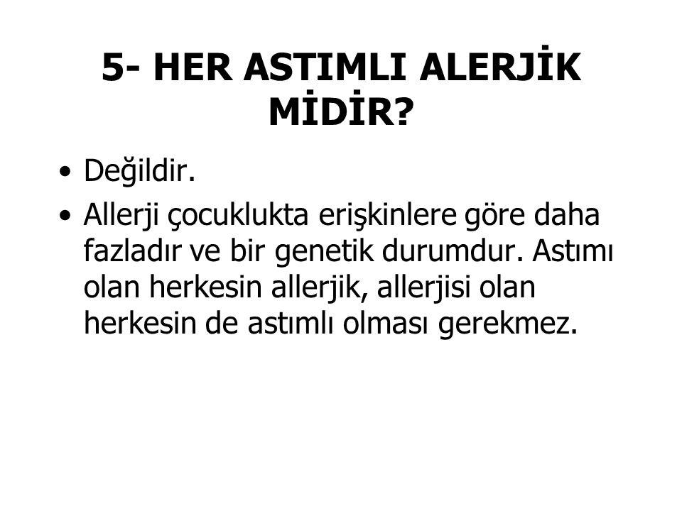 5- HER ASTIMLI ALERJİK MİDİR