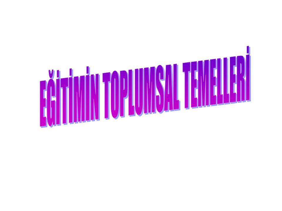 EĞİTİMİN TOPLUMSAL TEMELLERİ