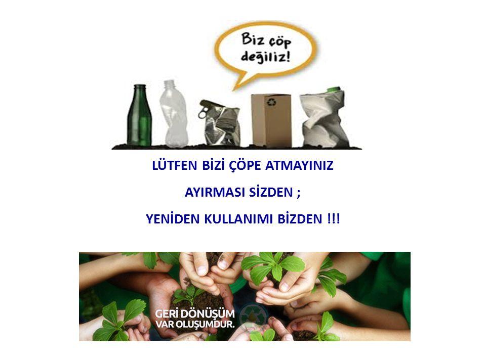 LÜTFEN BİZİ ÇÖPE ATMAYINIZ YENİDEN KULLANIMI BİZDEN !!!