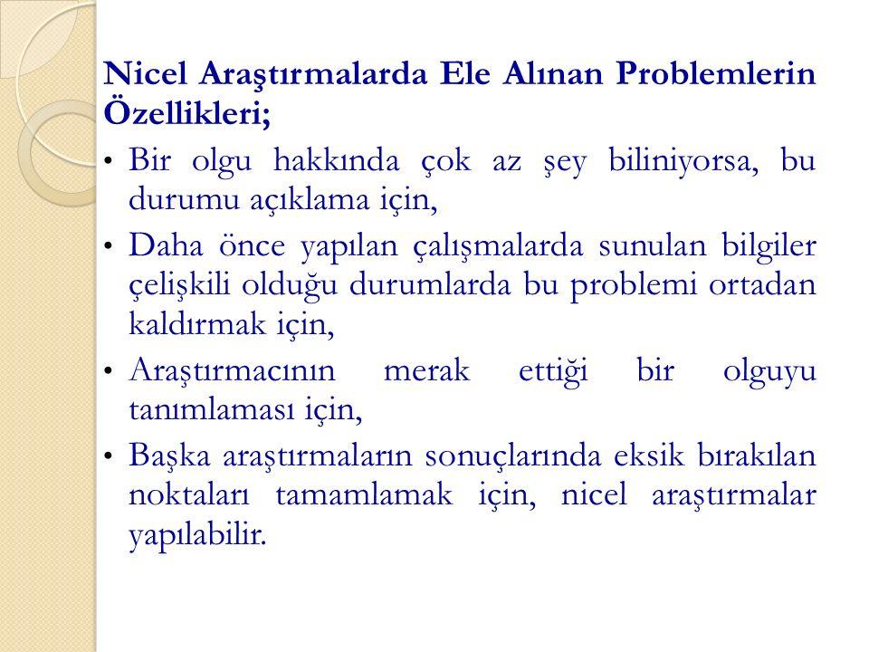 Nicel Araştırmalarda Ele Alınan Problemlerin Özellikleri;
