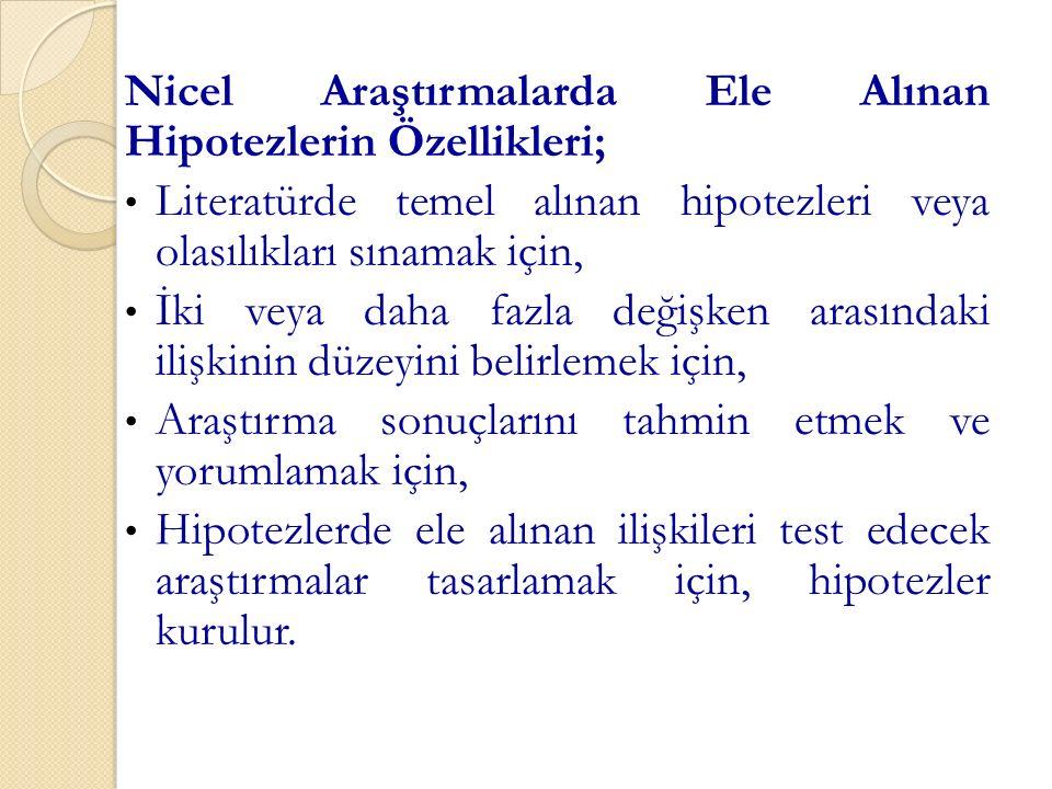 Nicel Araştırmalarda Ele Alınan Hipotezlerin Özellikleri;