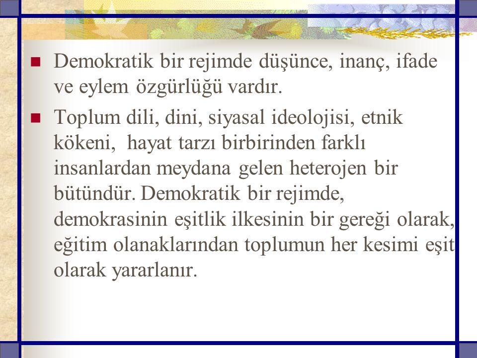 Demokratik bir rejimde düşünce, inanç, ifade ve eylem özgürlüğü vardır.