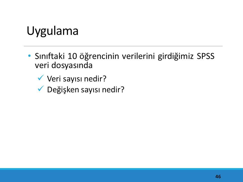 Uygulama Sınıftaki 10 öğrencinin verilerini girdiğimiz SPSS veri dosyasında.
