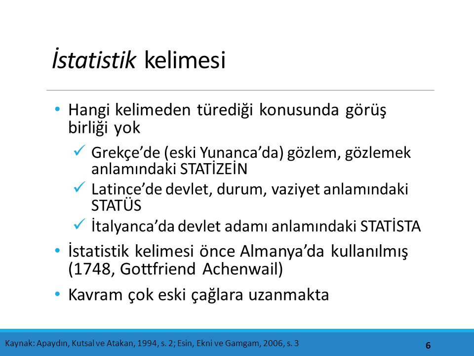 İstatistik kelimesi Hangi kelimeden türediği konusunda görüş birliği yok. Grekçe'de (eski Yunanca'da) gözlem, gözlemek anlamındaki STATİZEİN.
