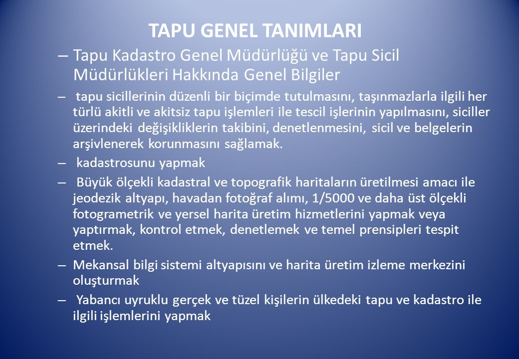TAPU GENEL TANIMLARI Tapu Kadastro Genel Müdürlüğü ve Tapu Sicil Müdürlükleri Hakkında Genel Bilgiler.