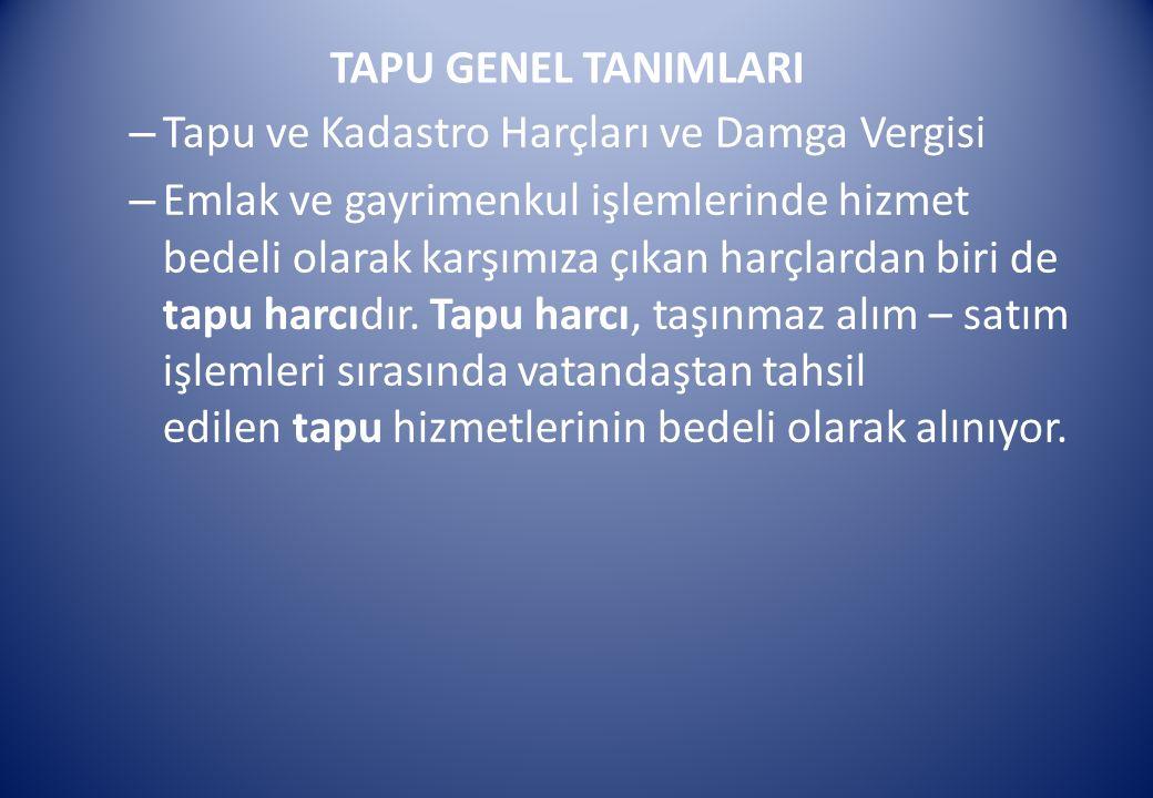 TAPU GENEL TANIMLARI Tapu ve Kadastro Harçları ve Damga Vergisi.