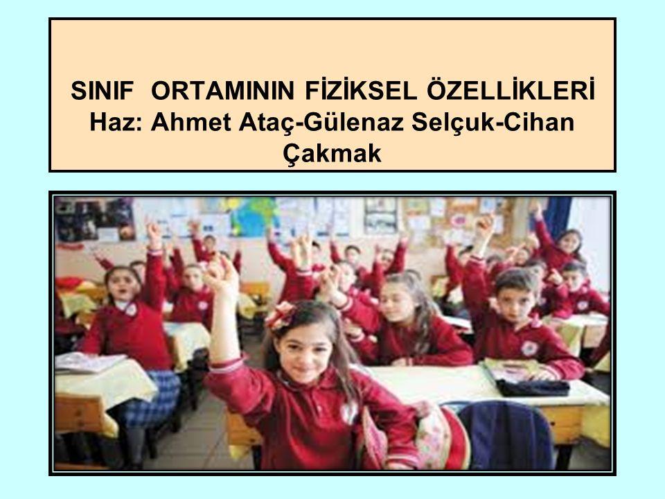 SINIF ORTAMININ FİZİKSEL ÖZELLİKLERİ Haz: Ahmet Ataç-Gülenaz Selçuk-Cihan Çakmak