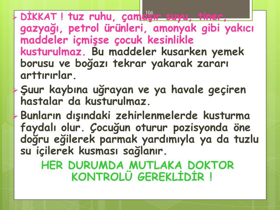 HER DURUMDA MUTLAKA DOKTOR KONTROLÜ GEREKLİDİR !