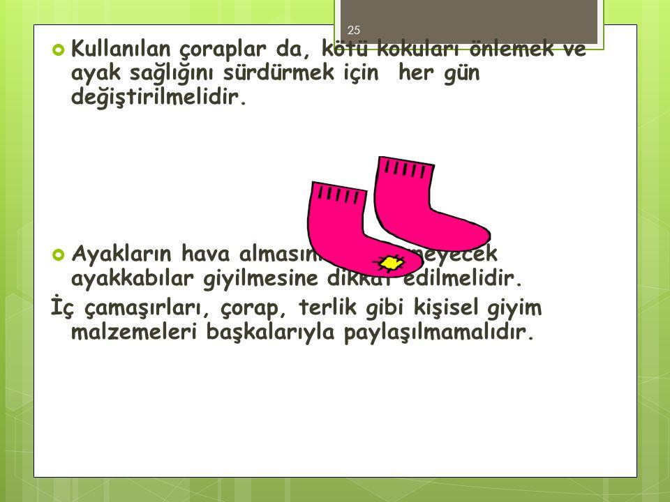Kullanılan çoraplar da, kötü kokuları önlemek ve ayak sağlığını sürdürmek için her gün değiştirilmelidir.