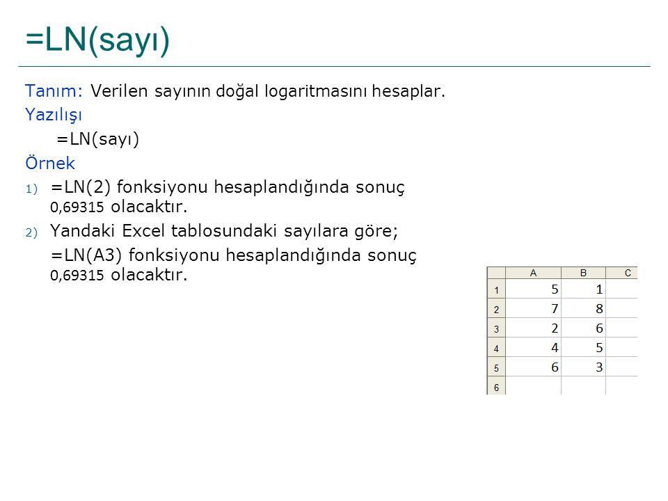 =LN(sayı) Tanım: Verilen sayının doğal logaritmasını hesaplar.