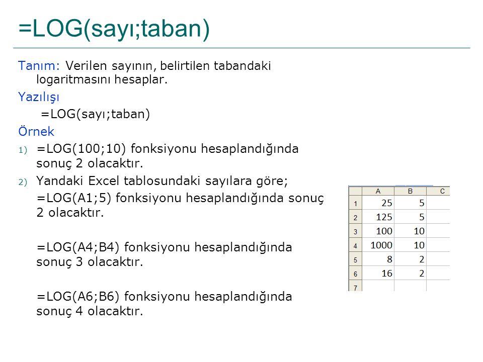 =LOG(sayı;taban) Tanım: Verilen sayının, belirtilen tabandaki logaritmasını hesaplar. Yazılışı. =LOG(sayı;taban)