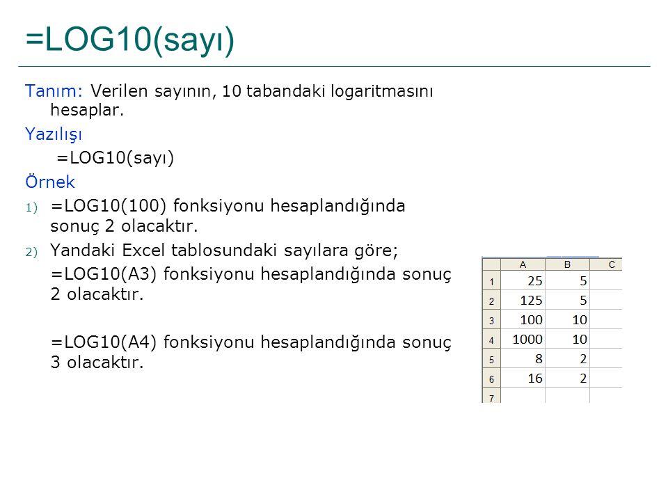 =LOG10(sayı) Tanım: Verilen sayının, 10 tabandaki logaritmasını hesaplar. Yazılışı. =LOG10(sayı) Örnek.