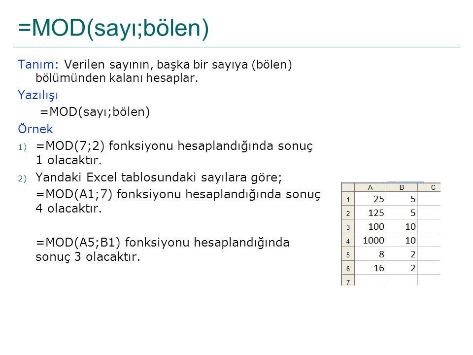 =MOD(sayı;bölen) Tanım: Verilen sayının, başka bir sayıya (bölen) bölümünden kalanı hesaplar. Yazılışı.