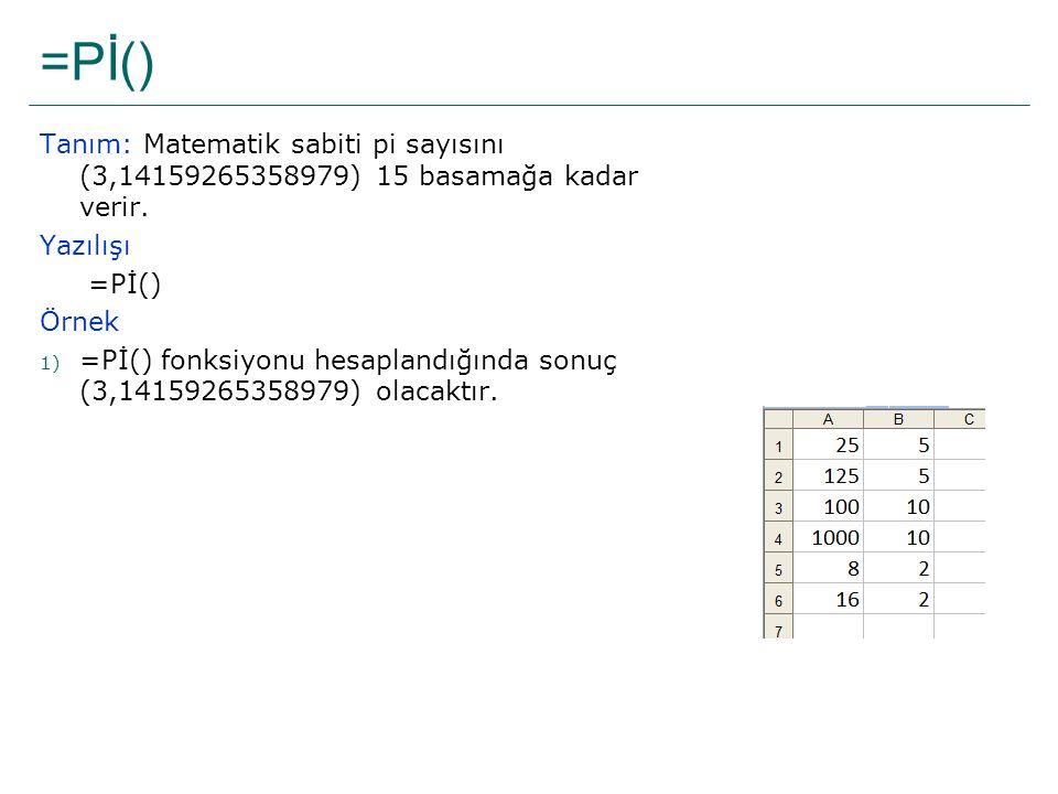 =Pİ() Tanım: Matematik sabiti pi sayısını (3,14159265358979) 15 basamağa kadar verir. Yazılışı. =Pİ()