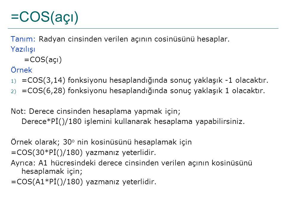 =COS(açı) Tanım: Radyan cinsinden verilen açının cosinüsünü hesaplar.