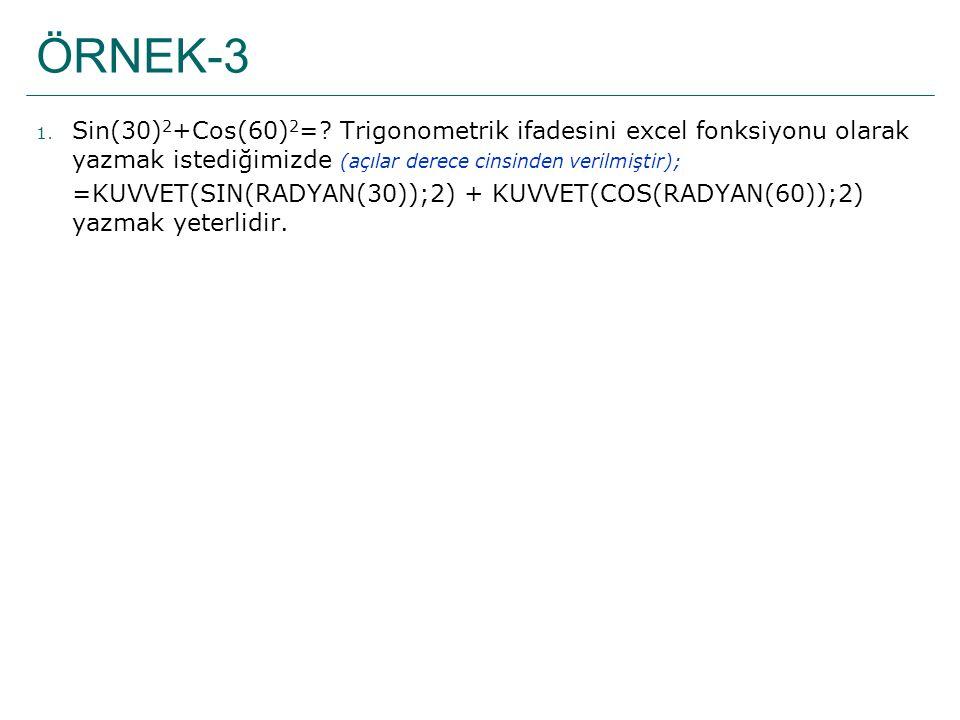 ÖRNEK-3 Sin(30)2+Cos(60)2= Trigonometrik ifadesini excel fonksiyonu olarak yazmak istediğimizde (açılar derece cinsinden verilmiştir);